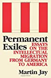Jay, Martin: Permanent Exiles: Essays on the Intellectual Migration from Germany to America