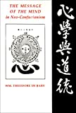 De Bary, Wm. Theodore: The Message of the Mind in Neo-Confucianism