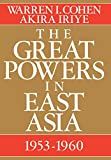 Cohen, Warren I.: The Great Powers in East Asia, 1953-1960