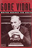 Parini, Jay: Gore Vidal: Writer Against the Grain