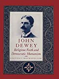 Rockefeller, Steven C.: John Dewey: Religious Faith and Democratic Humanism
