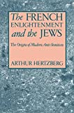 Hertzberg, Arthur: The French Enlightenment and the Jews: The Origins of Modern Anti-Semitism