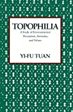 Yi-Fu, Tuan: Topophilia: A Study of Environmental Perception, Attitudes, and Values