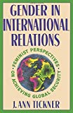 Tickner, J. Ann: Gender in International Relations: Feminist Perspectives on Achieving Global Security