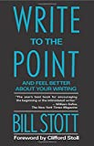 Stott, William: Write to the Point: And Feel Better About Your Writing