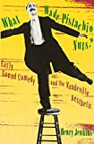 Jenkins, Henry: What Made Pistachio Nuts?: Early Sound Comedy and the Vaudeville Aesthetic