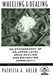 Adler, Patricia A.: Wheeling and Dealing: An Ethnography of an Upper-Level Drug Dealing and Smuggling Community