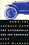 McShane, Clay: Down the Asphalt Path: The Automobile and the American City