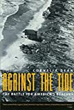 Dean, Cornelia: Against the Tide: The Battle for America&#39;s Beaches