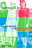 Meyer, Leisa D.: Creating Gi Jane: Sexuality and Power in Women&#39;s Army Corps During World War II