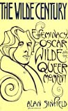 Sinfield, Alan: The Wilde Century: Oscar Wilde, Effeminacy and the Queer Movement