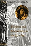 Studlar, Gaylyn: This Mad Masquerade: Stardom and Masculinity in the Jazz Age