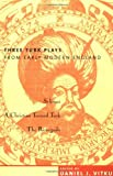 Massinger, Philip: Three Turk Plays from Early Modern England: Selimus, a Christian Turned Turk, and the Renegado
