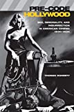 Doherty, Thomas: Pre-Code Hollywood: Sex, Immorality, and Insurrection in American Cinema, 1930-1934