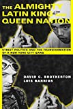 Brotherton, David C.: The Almighty Latin King and Queen Nation:  Street Politics and the Transformation of a New York City Gang