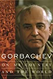 Gorbachev, Mikhail: Gorbachev: On My Country and the World