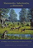 Anton, Mauricio: Mammoths, Sabertooths, And Hominids: 65 Million Years of Mammalian Evolution in Europe