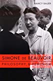 Bauer, Nancy: Simone De Beauvoir, Philosophy, and Feminism