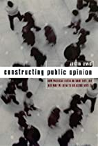 Constructing Public Opinion by Justin Lewis