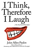 Paulos, John Allen: I Think, Therefore I Laugh: The Flip Side of Philosophy