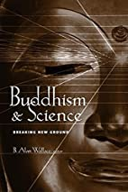 Buddhism and Science by B. Alan Wallace