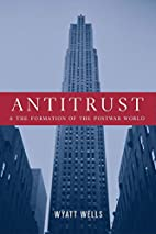 Antitrust and the Formation of the Postwar…