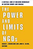 Glenn, John K.: The Power and Limits of Ngos: A Critical Look at Building Democracy in Eastern Europe and Eurasia