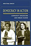 Smock, Kristina: Democracy in Action: Community Organizing and Urban Change