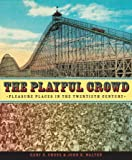 Walton, John K.: The Playful Crowd: Pleasure Places In The Twentieth Century