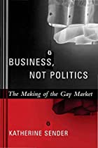 Business, Not Politics: The Making of the&hellip;