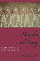 Martyrdom and Memory: Early Christian…