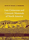 Woodburne, Michael O.: Late Cretaceous and Cenozoic Mammals of North America: Biostratigraphy and Geochronology