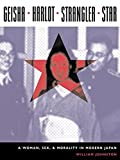 Johnston, William: Geisha, Harlot, Strangler, Star: A Woman, Sex, and Morality in Modern Japan (Asia Perspectives: History, Society, and Culture)