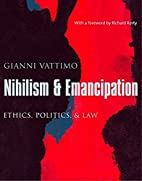Nihilism and Emancipation: Ethics, Politics,…