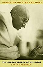 Gandhi in His Time and Ours: The Global…