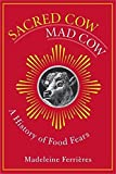 Ferrieres, Madeleine: Sacred Cow, Mad Cow: A History of Food Fears
