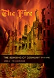 Friedrich, Jorg: The Fire: The Bombing of Germany, 1940-1945