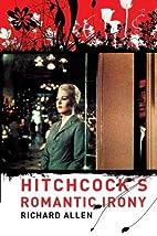Hitchcock's Romantic Irony by Richard Allen