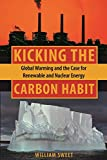 Sweet, William: Kicking the Carbon Habit: Global Warming And the Case for Renewable And Nuclear Energy