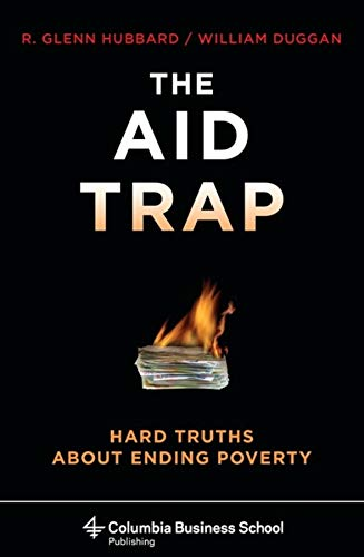 the-aid-trap-hard-truths-about-ending-poverty-columbia-business-school-publishing