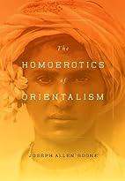 The Homoerotics of Orientalism by Joseph A.…