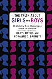 Rivers, Caryl: The Truth About Girls and Boys: Challenging Toxic Stereotypes About Our Children