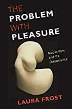 The Problem with Pleasure: Modernism and Its…
