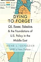 Dying to Forget: Oil, Power, Palestine, and…