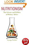 Nutritionism: The Science and Politics of Dietary Advice (Arts & Traditions of the Table: Perspectives on Culinary History): Science and the Politics of Dietary Advice