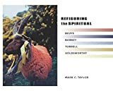 Taylor, Mark C.: Refiguring the Spiritual: Beuys, Barney, Turrell, Goldsworthy (Religion, Culture, and Public Life)