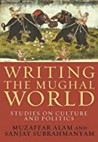 Writing the Mughal World: Studies on Culture…