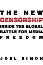 The New Censorship: Inside the Global Battle…