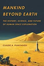 Mankind Beyond Earth: The History, Science,…