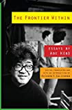 Abe, Kobo: The Frontier Within: Essays by Abe Kobo (Weatherhead Books on Asia)